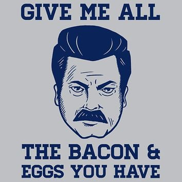 Give Me All The Bacon and Eggs Ron Swanson