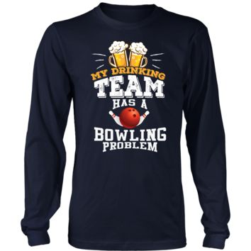 Men's My Drinking Team Has A Bowling Problem Long Sleeve T-Shirt - Funny Gift