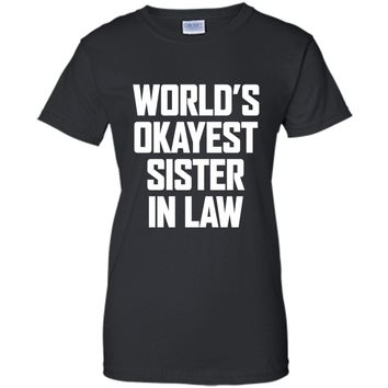 World's Okayest Sister in Law Funny Gift Tshirt