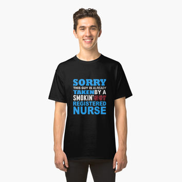 'This Guy is Already Taken by a Smokin Hot Registered Nurse' Classic T-Shirt by PamelaBowie