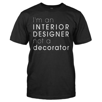 I'm An Interior Designer, Not A Decorator. - T Shirt