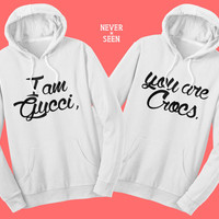 I am GUCCI you are CROCS two matching hoodie sweatshirts for best friends