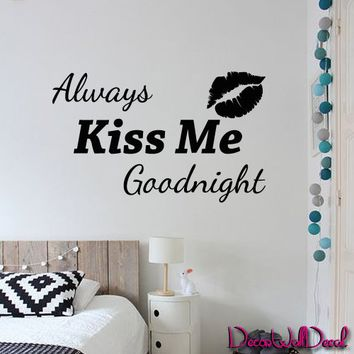 Wall Decal Decor Decals Sticker Art Love Always Kiss Me Goodnight Lettering Quote Bedroom Bed M1597 Maden in USA