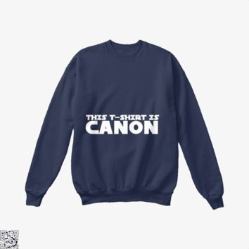 This T-shirt Is Canon, Star Wars Crew Neck Sweatshirt