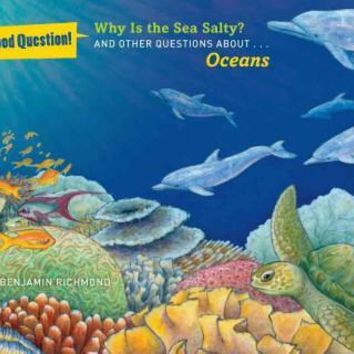Why Is the Sea Salty?: And Other Questions About... Oceans (Good Question!)
