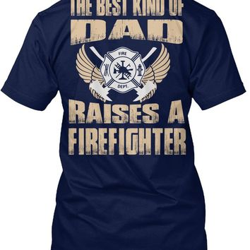 The Best Kind Of Dad Raises A Firefighter T-shirt - Fireman Tee