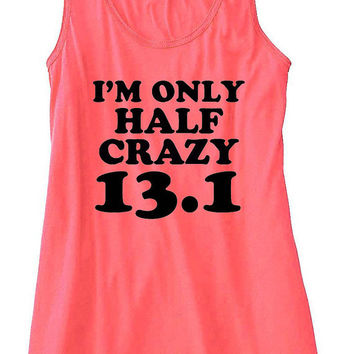 I'm Only Half Crazy 13.1 Marathon Run Runner Running Gym Tank Top Flowy Racerback Workout Custom Colors You Choose Size & Colors