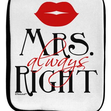 Matching Husband and Wife Designs - Mrs Always Right 9 x 11.5 Tablet  Sleeve by TooLoud