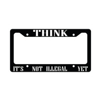 Think It's Not Illegal Yet Funny Car License Plate Frame