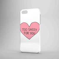 Too Sassy For You iPhone Case Galaxy Case 3D Case