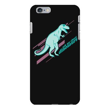 ask me about dinosaurs iPhone 6 Plus/6s Plus Case