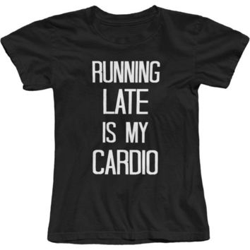 Running Late Is My Cardio - Funny - Women's Fitness T-shirt