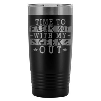 Geek Travel Mug Time To Freak Out With 20oz Stainless Steel Tumbler