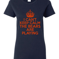 I Can't keep Calm The Bears Are Playing Tshirt. Chicago Bears Ladies and Unisex Styles. Great Gift Ideas.