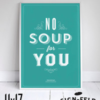 No Soup For You - Kitchen Poster - Seinfeld Quote Print - 11 x 17 - Home Decor