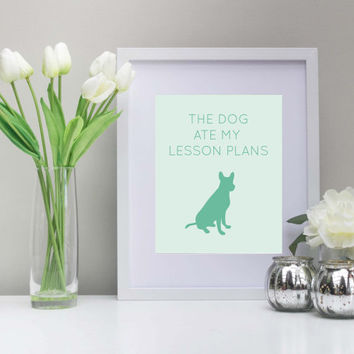 The Dog Ate My Lesson Plans Art, 8x10 inch, Printable Teacher Art, Instant Download, Mint Art, Teal, Dogs, Classroom Art, Funny Teacher Art