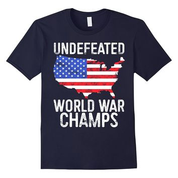 Undefeated World War Champs T-Shirt Patriotic Fourth of July