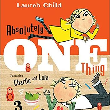 Absolutely One Thing: Featuring Charlie and Lola Hardcover – April 12, 2016