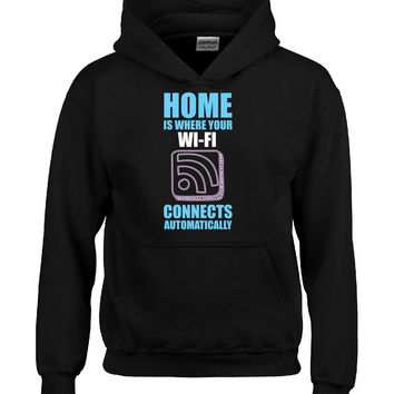 Home Is Where Your WiFi Connects Automatically - Hoodie