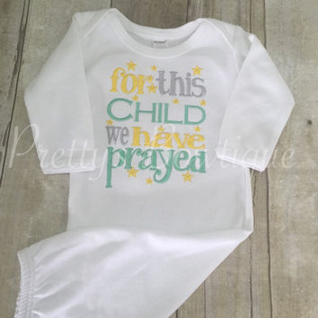 For this Child I or WE have Prayed newborn gown. Can be done in any color combo