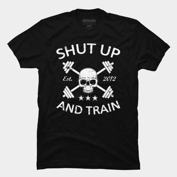 Shut Up And Train T Shirt By NGDesign Design By Humans