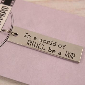 """In a world of Billies, Be a Bob"" - Stranger Things Inspired Keychain - Ready to ship sample"