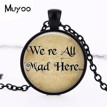 Movie Alice in Wonderland Necklace Book Quotes jewelry 1pcs handmade We're all Mad Here Bronze Pendant steampunk chain HZ1
