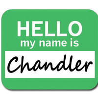 Chandler Hello My Name Is Mouse Pad
