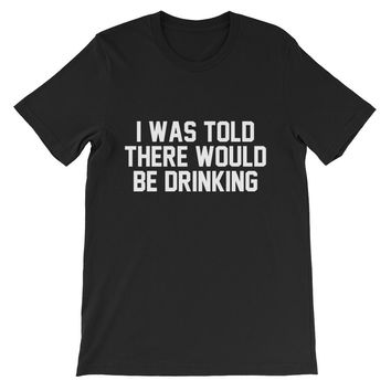 I Was Told There Would Be Drinking Unisex Graphic Tee