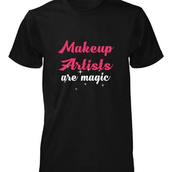Makeup Artists Are Magic. Awesome Gift - Unisex Tshirt