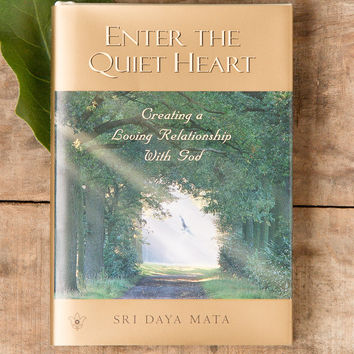 Enter the Quiet Heart - Creating a Loving Relationship with God