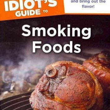 The Complete Idiot's Guide to Smoking Foods (Idiot's Guides)