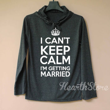 I Can't Keep Calm Shirt Married Shirt Long Sleeve Hoodie TShirt T Shirt Unisex - size S M L