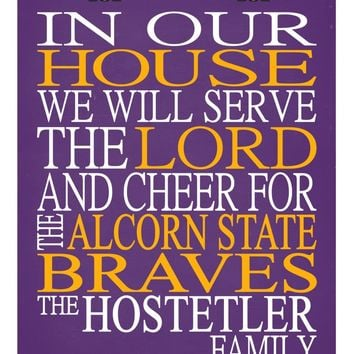 In Our House We Will Serve The Lord And Cheer for The Alcorn State Braves Personalized Christian Print - sports art - multiple sizes