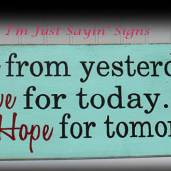Learn from Yesterday, Live for Today, Hope for Tomorrow Wood Sign