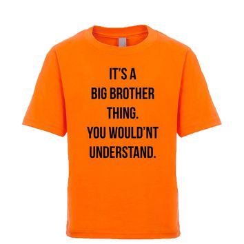 It's A Big Brother Thing. You Wouldn't Understand. Unisex Kid's Tee
