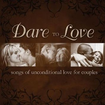 Dare to Love: Songs of Unconditional Love for Couples [CD]