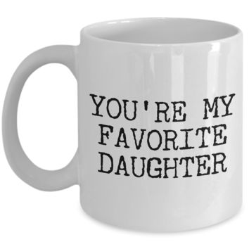 Funny Daughter Mug Gift for Daughter - You're My Favorite Daughter Funny Coffee Mug Ceramic Tea Cup Gift for Her