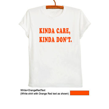 Kinda care Kinda don't TShirt Fashion Funny Slogan Womens Mens Ladies Unisex Gifts Tumblr Hipster Graphic Tee Swag Dope Instagram Fresh Tops