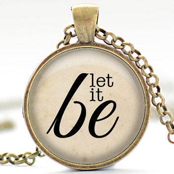 Let it Be Necklace, Inspirational Quote Pendant, Your Choice of Finish (1592)