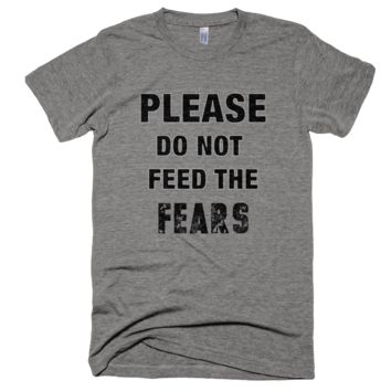 Please Do Not Feed The Fears T-Shirt