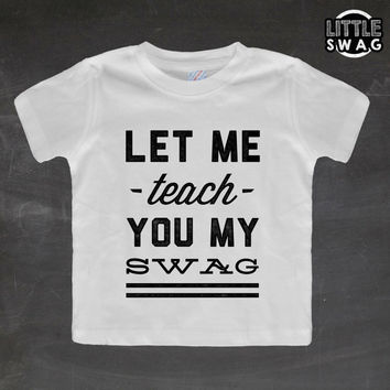 Let Me Teach You My Swag (white shirt) - toddler apparel, kids t-shirt, children's, kids swag, fashion, clothing, swag style