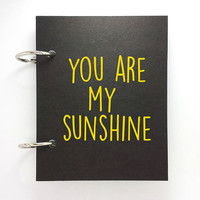 Custom journal, notebook, sketchbook, diary, jotter, ring binder, blank notepad, typography, customized, black, you are my sunshine