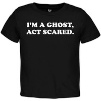 Halloween I'm a Ghost, Act Scared Toddler T-Shirt