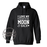 I Love My Soldier to the Moon and Back hoodie sweatshirt, Custom Military Shirt for Army, Air Force, Navy, Marines, Wife, Girlfriend, Mom