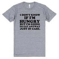 I DON'T KNOW IF I'M HUNGRY BUT I'M GOING TO EAT ANYWAY JUST IN CASE | Athletic T-shirt | SKREENED