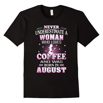 Never Underestimate A Woman Who Was Born In August Shirt