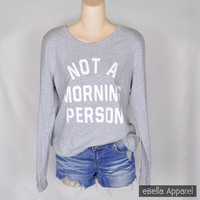 Not a Morning Person- Women's Heather Grey Crewneck, Graphic Print Sweatshirt
