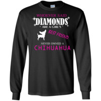 whoever said diamonds are a girls best friend never owned a chihuahua T-Shirt