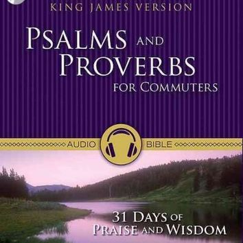 Psalms and Proverbs for Commuters: 31 Days of Praise and Wisdom, King James Version